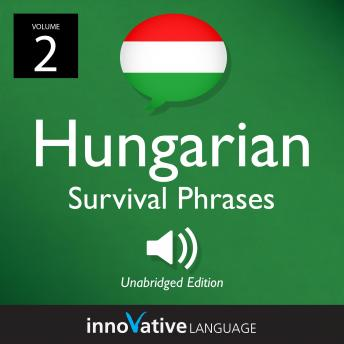 Learn Hungarian: Hungarian Survival Phrases, Volume 2: Lessons 26-50, Innovative Language Learning