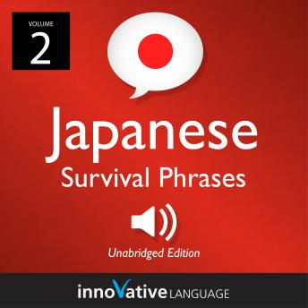 Learn Japanese: Japanese Survival Phrases, Volume 2: Lessons 31-60