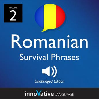 Learn Romanian: Romanian Survival Phrases, Volume 2: Lessons 26-50, Innovative Language Learning