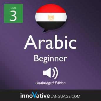 Learn Arabic - Level 3: Beginner Arabic, Volume 1: Lessons 1-25
