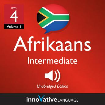 Learn Afrikaans - Level 4: Intermediate Afrikaans, Volume 1: Lessons 1-25