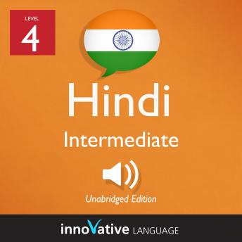 Learn Hindi - Level 4: Intermediate Hindi, Volume 1: Lessons 1-25