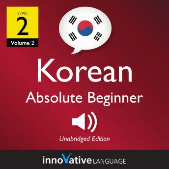 Download Learn Korean - Level 2: Absolute Beginner Korean, Volume 2: Lessons 1-25 by Innovative Language Learning