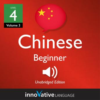 Learn Chinese - Level 4: Beginner Chinese, Volume 3: Lessons 1-25