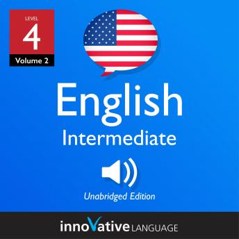 Learn English - Level 4: Intermediate English, Volume 2: Lessons 1-25