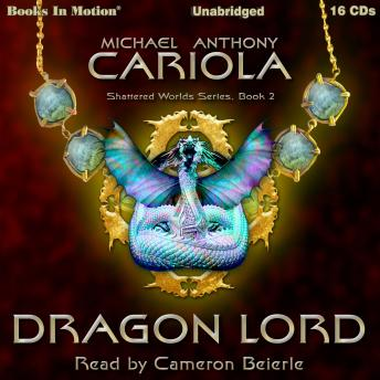 Dragon Lord (Shattered Worlds, Book 2), Michael A. Cariola