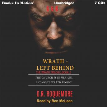 Wrath-Left Behind: THE RAPTURE JUST HAPPENED AND GOD'S WRATH IS UNLEASHED!
