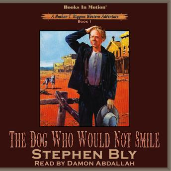 The Dog Who Would Not Smile: Nathan T. Riggins Western Adventure, Book 1