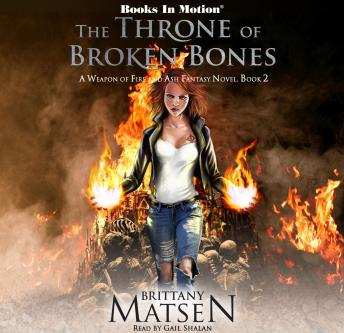 The Throne of Broken Bones: A Weapon of Fire and Ash, Book 2