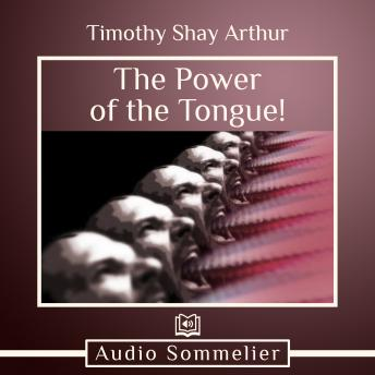Power of the Tongue! Audio book by Timothy Shay Arthur   Audiobooks net