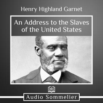 Download Address to the Slaves of the United States by Henry Highland Garnet