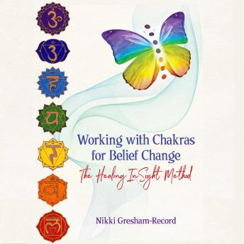 Working with Chakras for Belief Change: The Healing InSight Method, Nikki Gresham-Record