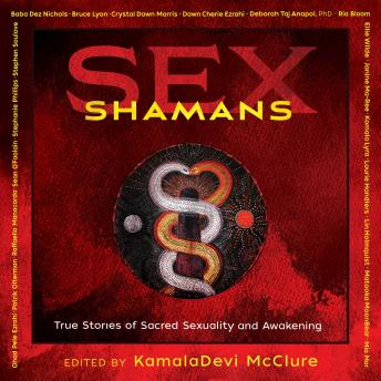 Download Sex Shamans: True Stories of Sacred Sexuality and Awakening by Tbd