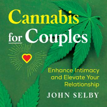 Cannabis for Couples: Enhance Intimacy and Elevate Your Relationship, John Selby