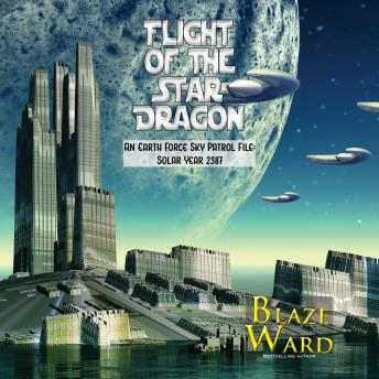 Flight of the Star Dragon: An Earth Force Sky Patrol File: Solar Year 2387