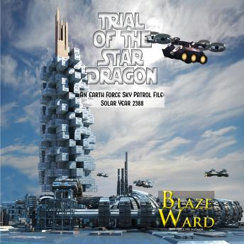 Trial of the Star Dragon: An Earth Force Sky Patrol File: Solar Year 2388