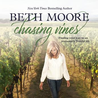 Download Chasing Vines: Finding Your Way to an Immensely Fruitful Life by Beth Moore