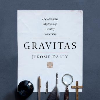 Gravitas: The Monastic Rhythms of Healthy Leadership