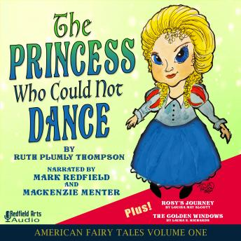 The Princess Who Could Not Dance: American Fairy Tales Volume One