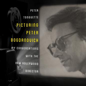 Picturing Peter Bogdanovich: My Conversations with the New Hollywood Director