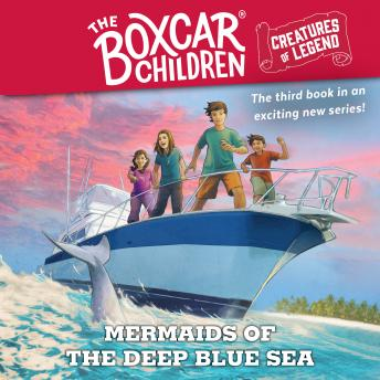 Mermaids of the Deep Blue Sea: The Boxcar Children Creatures of Legend, Book 3