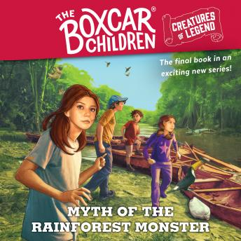 Myth of the Rain Forest Monster: The Boxcar Children Creatures of Legend, Book 4