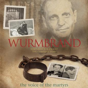 Wurmbrand: Tortured for Christ-the Complete Story