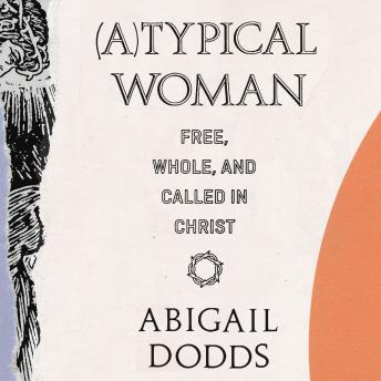 Download (A)Typical Woman: Free, Whole, and Called in Christ by Abigail Dodds