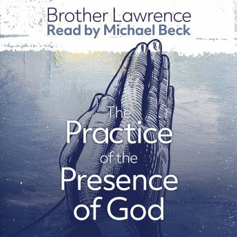 The Practice of the Presence of God the Best Rule of a Holy Life: The Conversations and Letters of Brother Lawrence