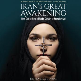 Iran's Great Awakening: How God is Using a Muslim Convert to Spark Revival