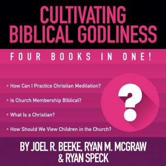 Cultivating Biblical Godliness: Four Books in One!