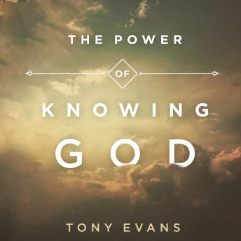 Power of Knowing God, Tony Evans