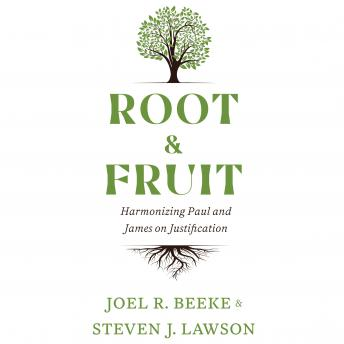 Root & Fruit: Harmonizing Paul and James on Justfication