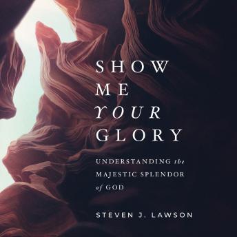 Show Me Your Glory: Understanding the Majestic Splendor of God