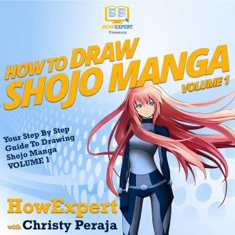How To Draw Shojo Manga: Your Step By Step Guide To Drawing Shojo Manga VOLUME 1