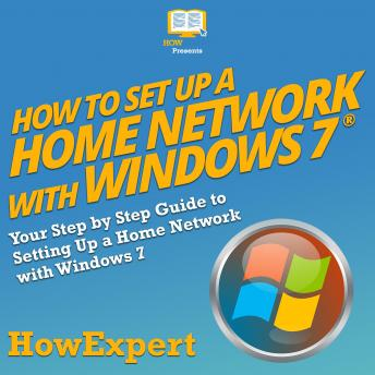 Download How to Set Up a Home Network with Windows 7: Your Step by Step Guide to Setting Up a Home Network with Windows 7 by Howexpert