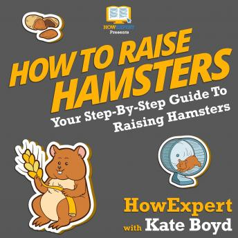 Download How To Raise Hamsters: Your Step By Step Guide To Raising Hamsters by Howexpert , Kate Boyd