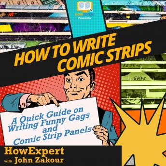 How To Write Comic Strips: A Quick Guide on Writing Funny Gags and Comic Strip Panels