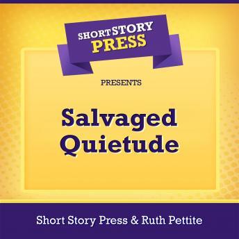 Short Story Press Presents Salvaged Quietude