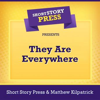 Short Story Press Presents They Are Everywhere