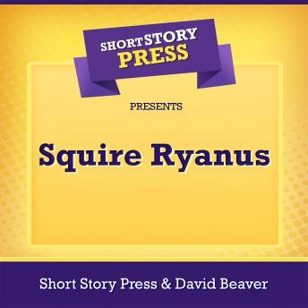 Short Story Press Presents Squire Ryanus