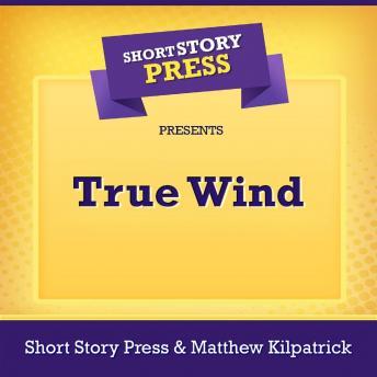 Short Story Press Presents True Wind