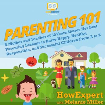 Parenting 101: A Mother and Teacher of 30 Years Shares Her Best Parenting Lessons to Raise Happy, He