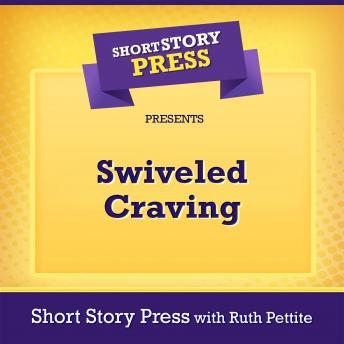 Short Story Press Presents Swiveled Craving