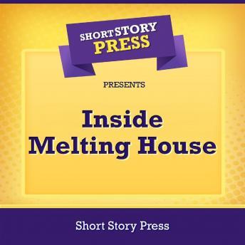 Short Story Press Presents Inside Melting House