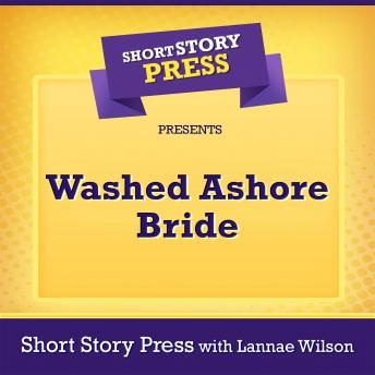 Short Story Press Presents Washed Ashore Bride
