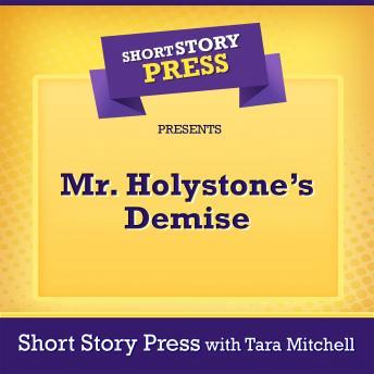 Short Story Press Presents Mr. Holystone's Demise