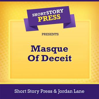 Download Short Story Press Presents Masque Of Deceit by Short Story Press, Jordan Lane