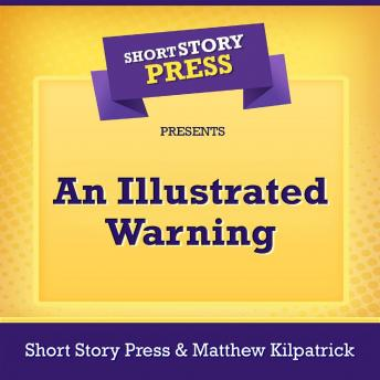 Short Story Press Presents An Illustrated Warning
