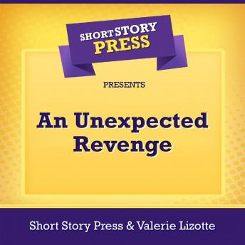 Short Story Press Presents An Unexpected Revenge